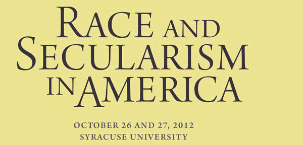 """Race and Secularism in America,"" co-sponsored by Syracuse University and Vassar College"