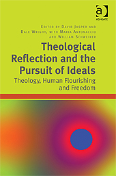 Book Preview – Theological Reflection and the Pursuit of Ideals: Theology, Human Flourishing and Freedom
