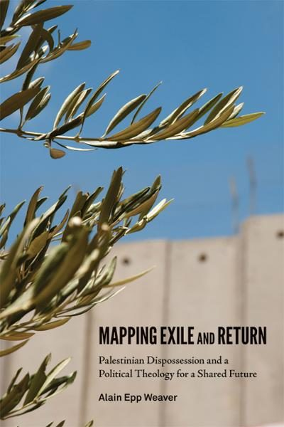 Book Preview – Mapping Exile and Return, by Alain Epp Weaver