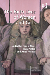 Book Preview – The Faith Lives of Women and Girls, edited by Nicola Slee, Fran Porter and Anne Phillips