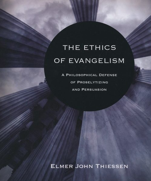 The Ethics of Evangelism (by Elmer John Thiessen)
