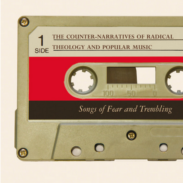 The Counter-Narratives of Radical Theology and Popular Music: Songs of Fear and Trembling (Edited by Mike Grimshaw)
