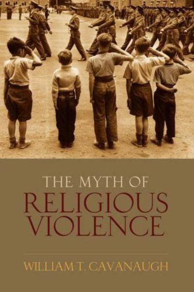 "PT 15.6:  A Symposium on William T. Cavanaugh's ""The Myth of Religious Violence"""