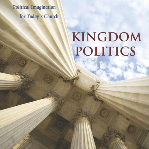 Kingdom Politics: In Search of a New Political Imagination for Today's Church (Kristopher Norris & Sam Speers)