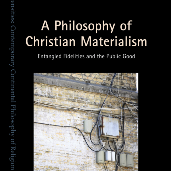 A Philosophy of Christian Materialism: Entangled Fidelities and the Public Good (Christopher R. Baker, Thomas A. James and John Reader)