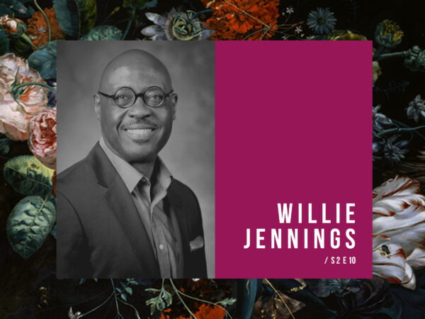 S2 E10 – Race and Pedagogy with Willie Jennings
