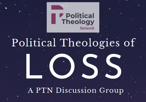 PTN Discussion Group: Political Theologies of Loss
