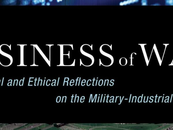 Reflections on The Business of War: Theological and Ethical Reflections on the Military-Industrial Complex