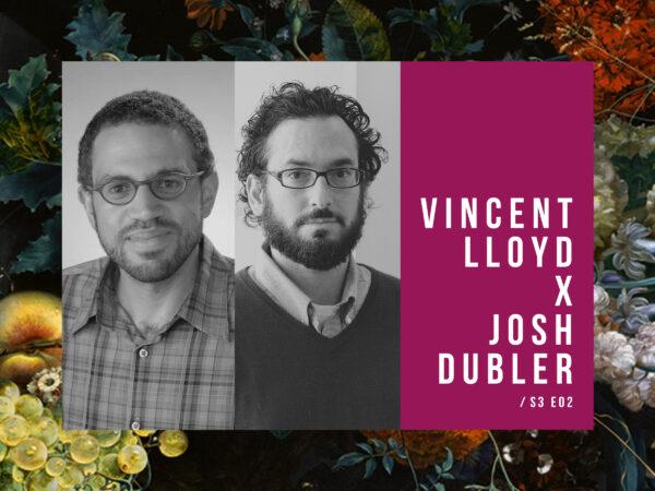 S3, E2 – Prison Abolition with Vincent Lloyd and Josh Dubler