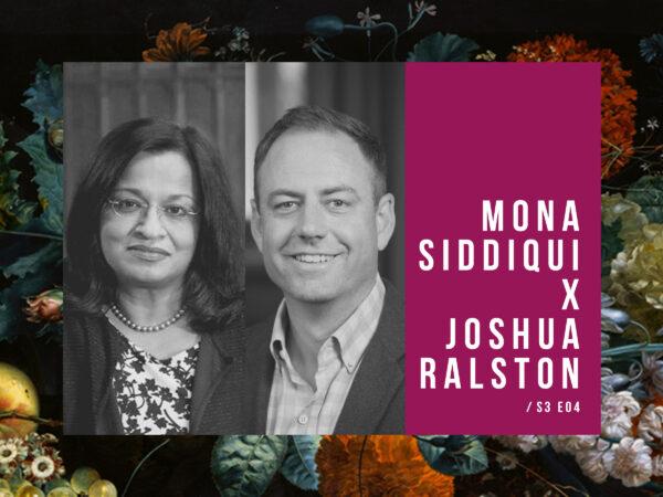 S3, E4: Mona Siddiqui and Joshua Ralston